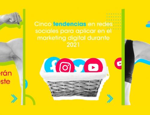 Cinco tendencias en redes sociales para aplicar en el marketing digital durante 2021